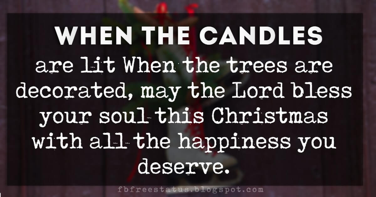 Best Christmas Quotes And Sayings, When the candles are lit, when the trees are decorated, may the Lord bless your soul this Christmas with all the happiness you deserve.