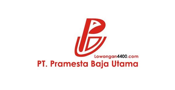 Lowongan Kerja PT. Pramesta Baja Utama Tangerang