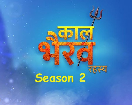 Kaal Bhairav Rahasya Season 2 Serial on Star Plus - Wiki, Story, Timings, Full Star Cast, Promos Videos, Photos, BARC Rating