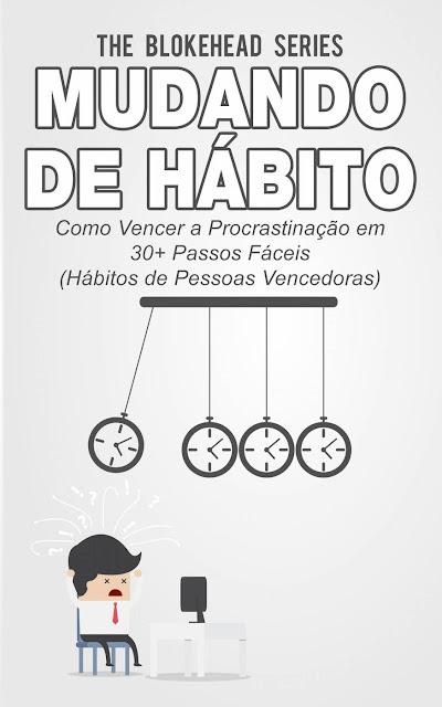 Mudando de Hábito Como Vencer a Procrastinação em 30+ Passos Fáceis The Blokehead