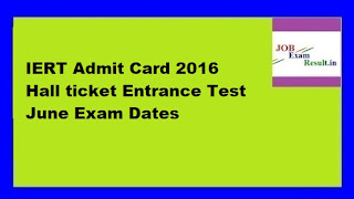 IERT Admit Card 2016 Hall ticket Entrance Test June Exam Dates