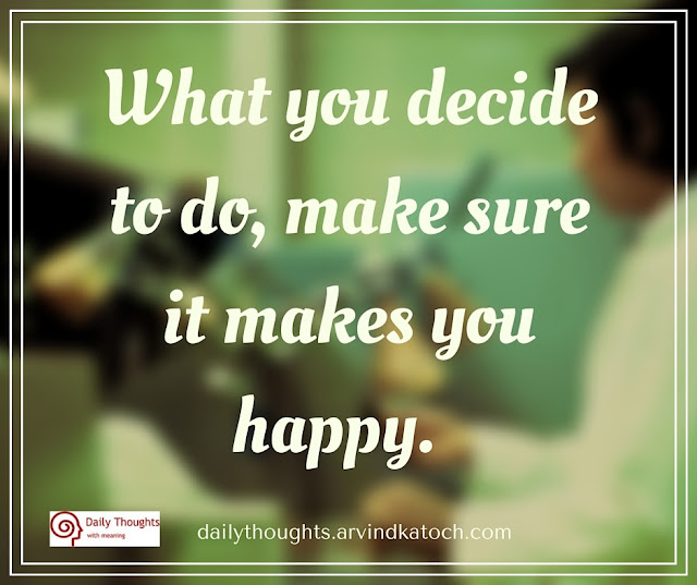 Daily Thought, Meaning, decide, make, sure, happy, Quote of the day,
