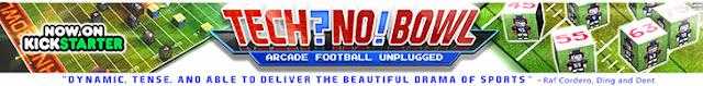 Techno Bowl Arcade Football Unplugged banner Tech?No! Tech Kickstarter