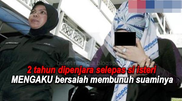 2 tahun dipenjara selepas si isteri MENGAKU bersalah membunuh suaminya- DAHSYAT UNDANG - UNDANG MALAYSIAKU