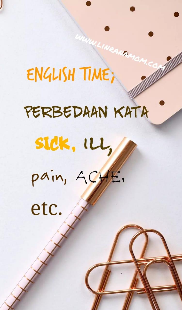 Yuks nge-English lagi; Perbedaan Sick, ill, ache, dan sebagainya