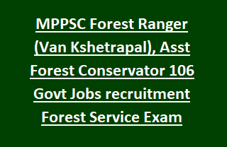MPPSC Forest Ranger (Van Kshetrapal), Asst Forest Conservator 106 Govt Jobs recruitment Forest Service Prelims Exam 2018