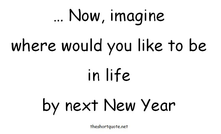 ... Now imagine where would you like to be in life by next new year