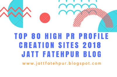 Top 80 High PrRProfile Creation Sites 2018 | Jatt Fatehpur Blog