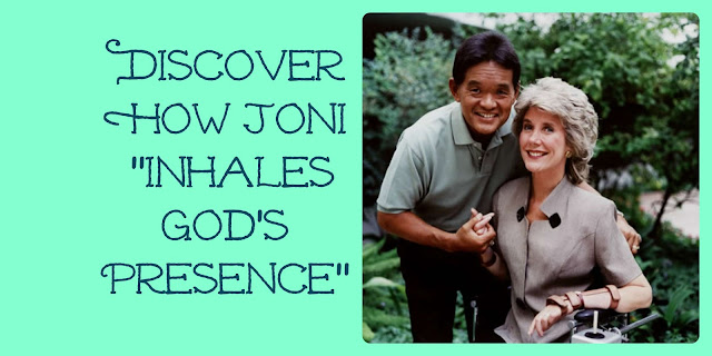 Inhale His Presence -Wisdom from Joni Eareckson Tada
