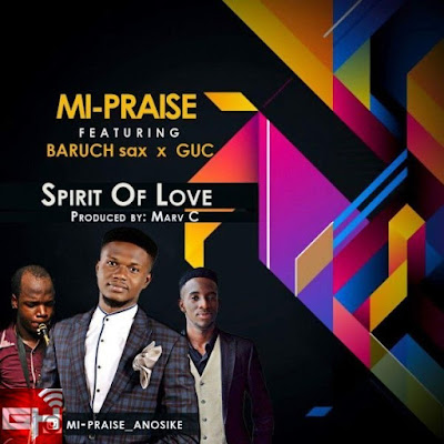 Music: Spirit Of Love – MI-Praise Ft. Baruch Sax & GUC