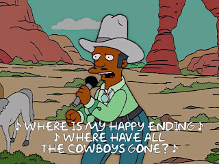 ♪ Where is my happy ending ♪ ♪ Where have all the cowboys gone? ♪