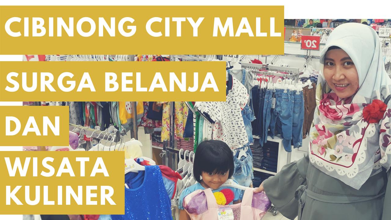 Cibinong City Mall Surganya Belanja Dan Wisata Kuliner Di