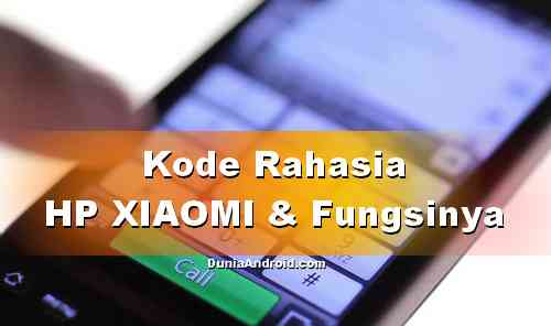 Secret code hp xiaomi dan fungsinya