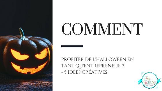 Comment Profiter D'Halloween en tant qu'entrepreuneur? 5 idées créatives