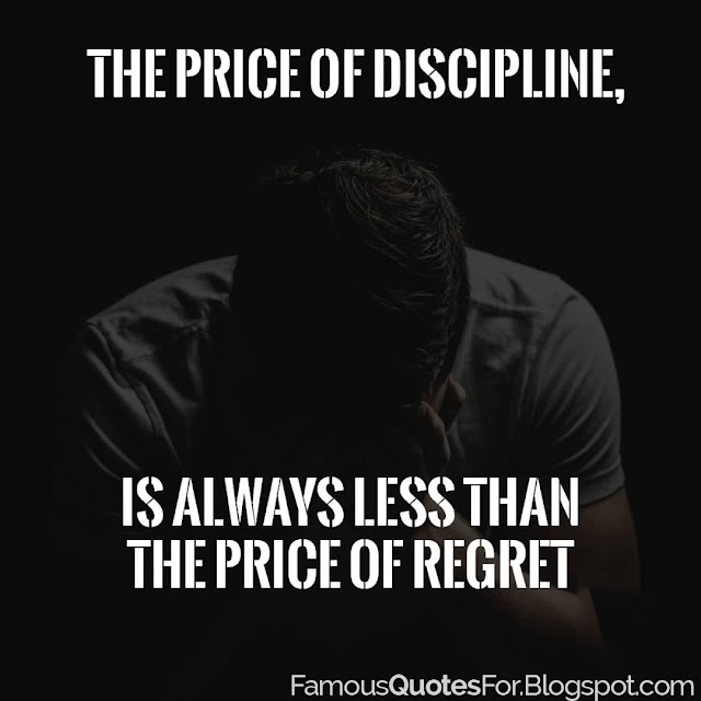 The Price Of Discipline Is Always Less Than The Price Of Regret.