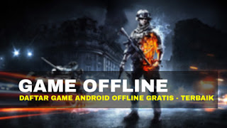 Game Offline Android Kulitas HD Terbaru 2018