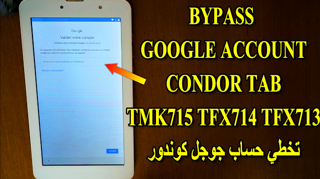 How To Bypass Frp Google Account Condor Tab TFX713L TFX714L TMK715L تخطي حساب جوجل كوندور