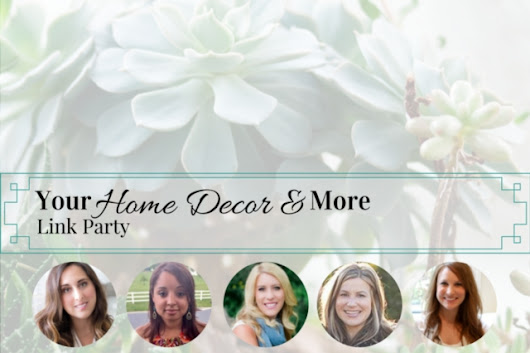 Your Home Decor and More Link Party #2