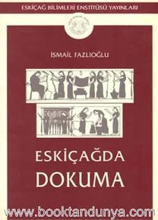 İsmail Fazlıoğlu - Eskiçağda Dokuma