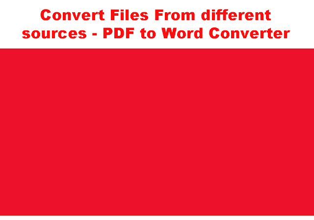 Convert Files From different sources - PDF to Word Converter