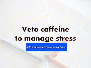 Veto caffeine to manage stress