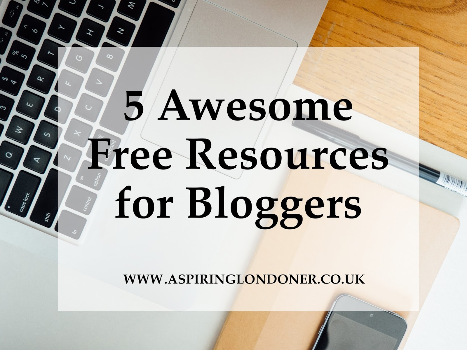 5 Awesome Free Resources for Bloggers - Aspiring Londoner
