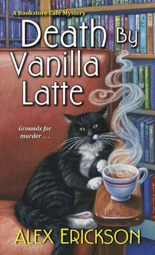 Death by Vanilla Latte, by Alex Erickson