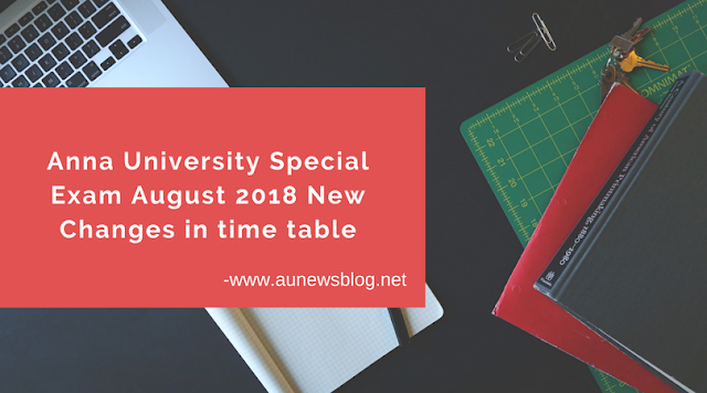 Anna University Special Exams August 2018 New Time Table Changes