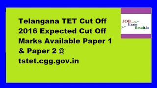Telangana TET Cut Off 2016 Expected Cut Off Marks Available Paper 1 & Paper 2 @ tstet.cgg.gov.in
