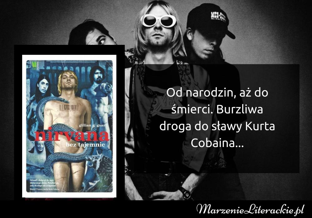 Gillian G. Gaar - Nirvana bez tajemnic | Od narodzin, aż do śmierci: burzliwa droga do sławy Kurta Cobaina