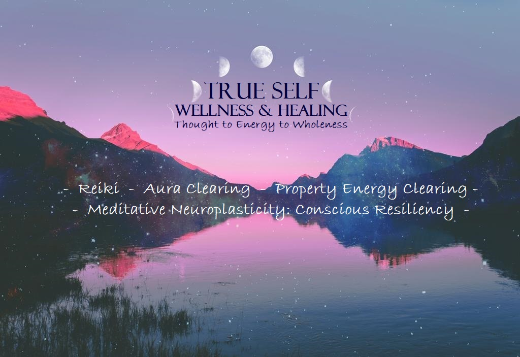 True Self Wellness and Healing- Thought to Energy to Wholeness
