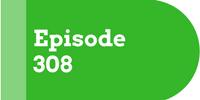 Episode 308