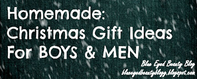 Blue Eyed Beauty Blog: Homemade Christmas Gift Ideas For ...