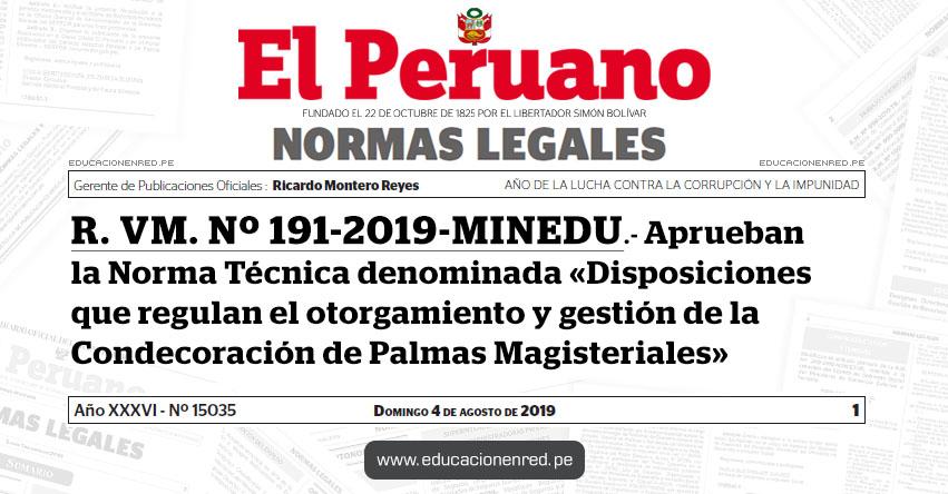 R. VM. Nº 191-2019-MINEDU - Aprueban la Norma Técnica denominada «Disposiciones que regulan el otorgamiento y gestión de la Condecoración de Palmas Magisteriales» www.minedu.gob.pe