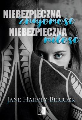 Jane Harvey-Berrick - Niebezpieczna znajomość, niebezpieczna miłość - Wydawnictwo NieZwykłe - Zapowiedź