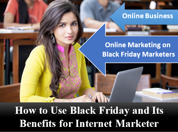 How to Use  Black Friday and Its Benefits For Internet Marketer
