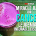 Cure Cancer, Leukemia and other Incurable Diseases with this Miracle Cancer Cure Juice