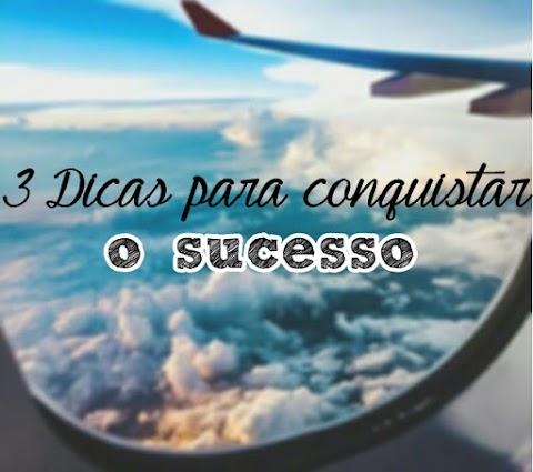 3 Dicas para conquistar o sucesso