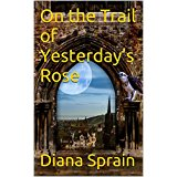 On the Trail of Yesterday's Rose