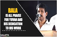 Bala is all Praise for Yuvan and his Dedication to his Work