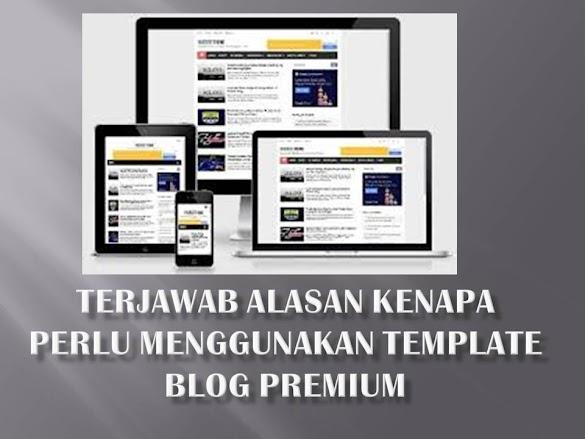 Terjawab Alasan Kenapa perlu Menggunakan Template Blog Premium