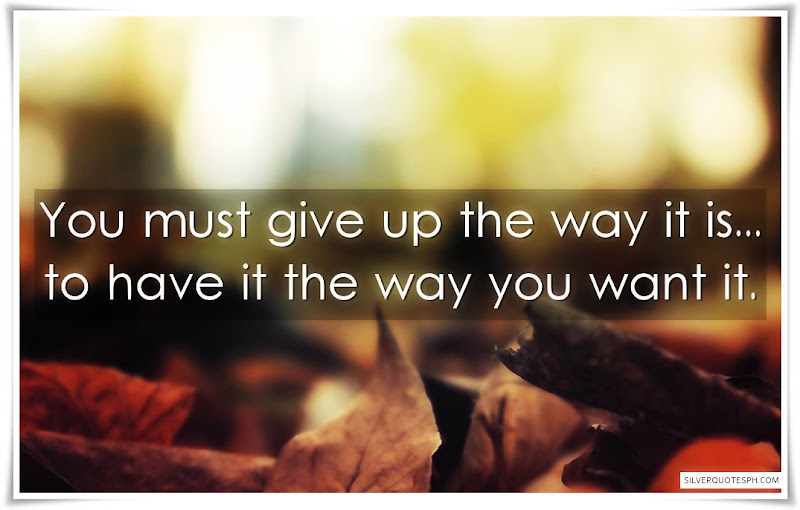 You Must Give Up The Way It Is