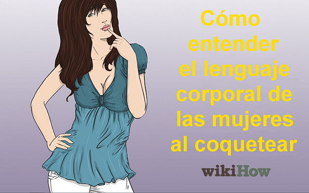 Expresion Corporal: Lenguaje Corporal Femenino Al Coquetear