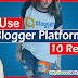 Blogger platform kyo use kare 10 reasons (Karan)