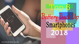 Top 6 Best Battery Backup Smartphones in 2018 !