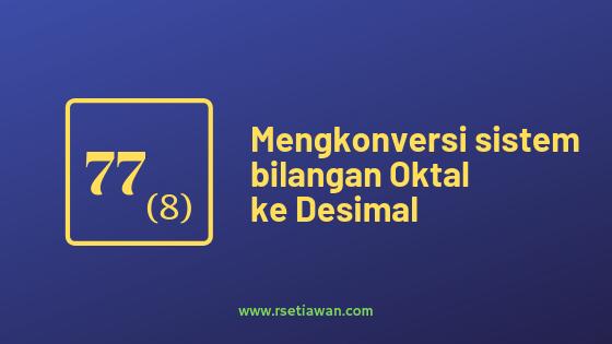 Praktikum mengkonversi bilangan Oktal ke Desimal dan sebaliknya
