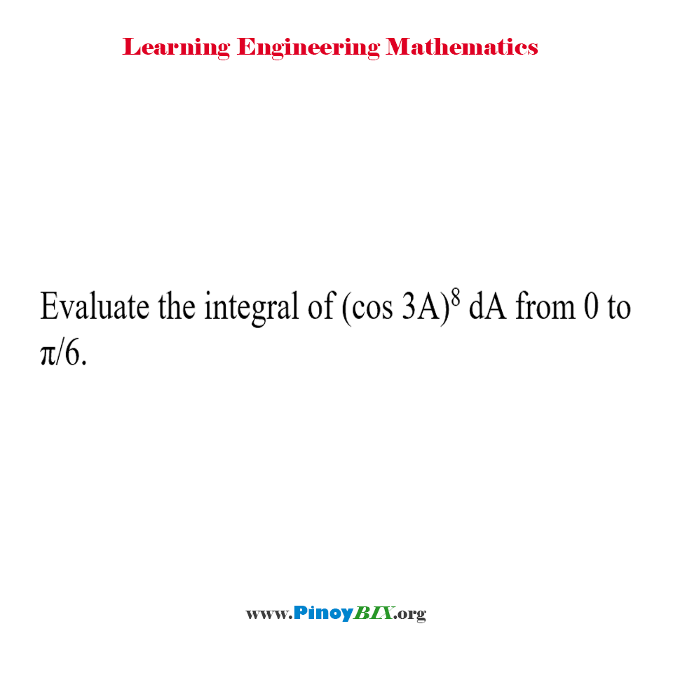 Evaluate the integral of (cos 3A)^8 dA from 0 to π/6.