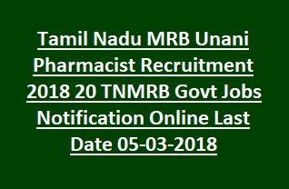 Tamil Nadu MRB Unani Pharmacist Recruitment 2018 20 TNMRB Govt Jobs Notification Online Last Date 05-03-2018