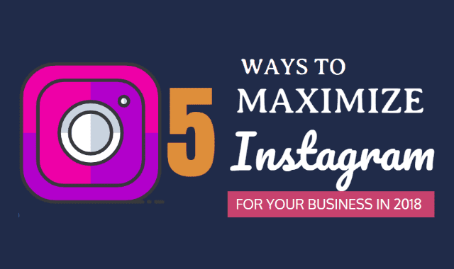 5 Ways to Maximize Instagram for Your Business in 2018