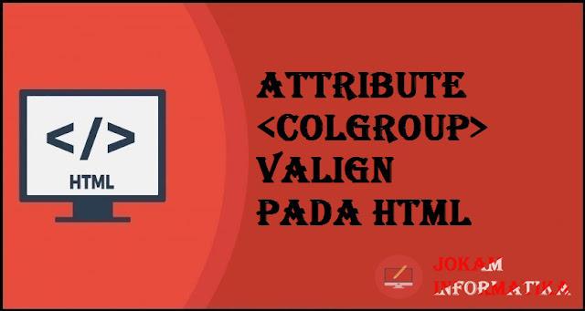 Tagging <colgroup> Valign Attribute Pada Bahasa Pemrograman HTML - JOKAM INFORMATIKA